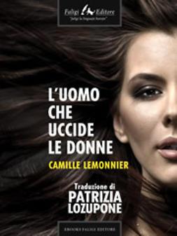 Lemonnier, Camille - L'uomo che uccide le donne, ebook