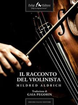 Aldrich, Mildred - Il racconto del violinista, ebook