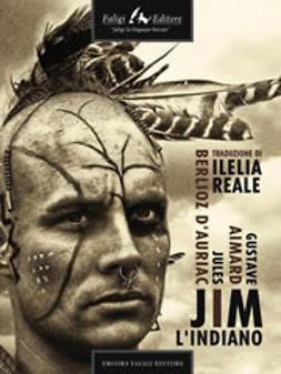 d'Auriac, Gustave Aimard e di Jules Berlioz - Jim l'indiano, ebook