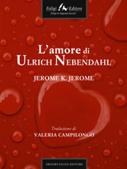 Jerome, Jerome K - L'amore di Ulrich Nebendahl, ebook