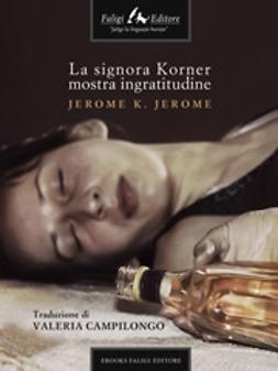 Jerome, Jerome K - La signora Korner mostra ingratitudine, e-bok