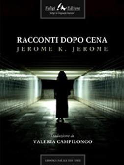 Jerome, Jerome K. - Racconti dopo cena, ebook