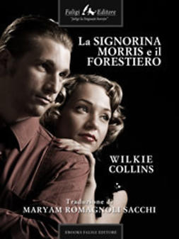 Collins, Wilkie - La signorina Morris e il  forestiero, ebook