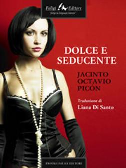 Picón, Jacinto O. - Dolce e seducente, ebook