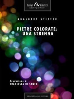 Stifter, Adalbert - Pietre colorate: una strenna, ebook