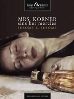 Jerome, Jerome K. - Mrs. Korner Sins Her Mercies, ebook