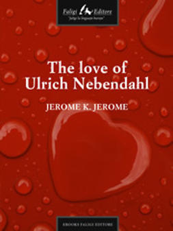 Jerome, Jerome K. - The Love of Ulrich Neberdahl, ebook
