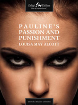 Alcott, Louisa M. - Pauline's Passion and Punishment, ebook