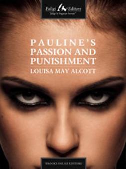 Alcott, Louisa M. - Pauline's Passion and Punishment, e-kirja