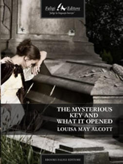 Alcott, Louisa M. - The Mysterious Key and What It Opened, ebook