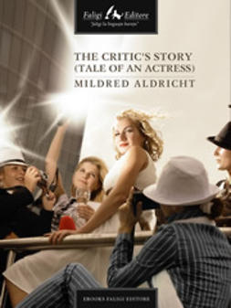 Alcott, Louisa M. - The Critic's Story (Tale of an Actress), e-bok