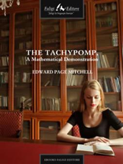 Mitchell, Edward P. - The Tachypomp, A Mathematical Demonstration, ebook