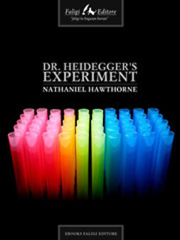 Hawthorne, Nathaniel - Dr. Heidegger's Experiment, ebook