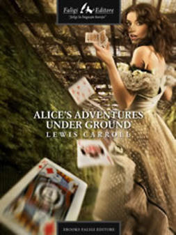 Carroll, Lewis - Alice's Adventures Under Ground, e-kirja