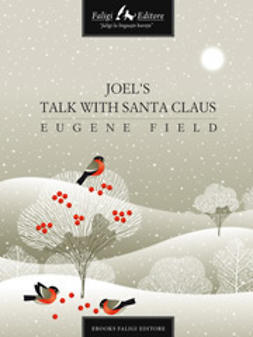 Field, Eugene - Joel's Talk With Santa Claus, ebook