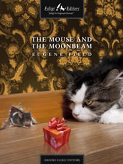 Field, Eugene - The Mouse and the Moonbeam, ebook