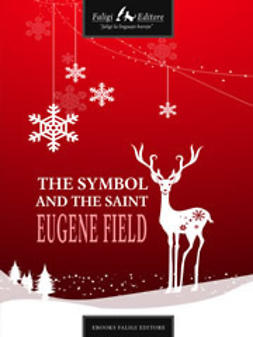 Field, Eugene - The Symbol and the Saint, ebook