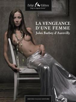 d'Aurevilly, Jules Barbey - La vengeance d'une femme, ebook