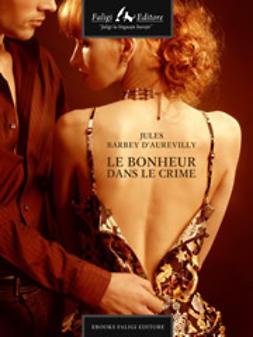 d'Aurevilly, Jules Barbey - Le bonheur dans le crime, ebook