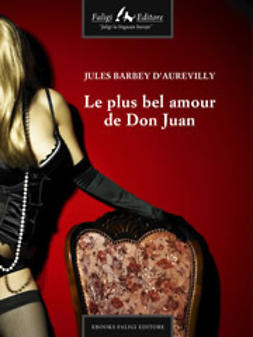 d'Aurevilly, Jules Barbey - Le plus bel amour de Don Juan, ebook