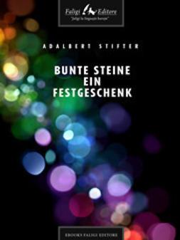 Stifter, Adalbert - Bunte Steine Ein Festgeschenk, ebook