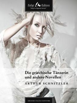 Schnitzler, Arthur - Die griechische Tänzerin und andere Novellen, ebook