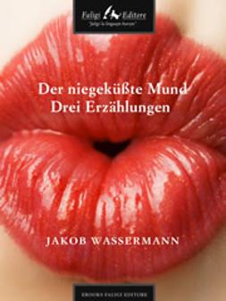 Wassermann, Jakob - Der niegeküßte Mund Drei Erzählungen, ebook