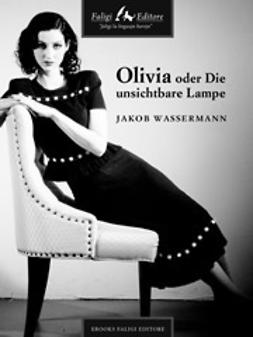 Wassermann, Jakob - Olivia oder Die unsichtbare Lampe, ebook