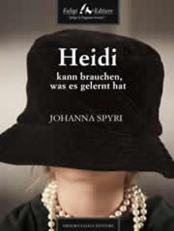 Spyri, Johanna - Heidi kann brauchen, was es gelernt hat, ebook