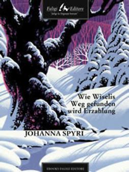Spyri, Johanna - Wie Wiselis Weg gefunden wird Erzahlung, ebook