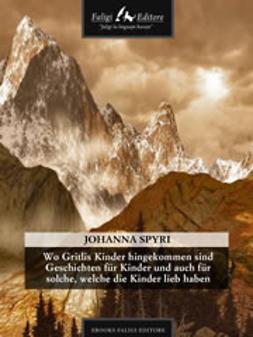 Spyri, Johanna - Wo Gritlis Kinder hingekommen sind Geschichten für Kinder und auch für solche, welche dieKinder lieb haben, ebook