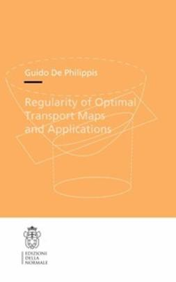 Philippis, Guido - Regularity of Optimal Transport Maps and Applications, ebook