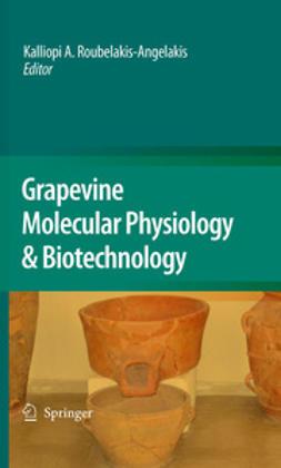 Roubelakis-Angelakis, Kalliopi A. - Grapevine Molecular Physiology & Biotechnology, ebook