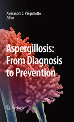 Pasqualotto, Alessandro C. - Aspergillosis: From Diagnosis to Prevention, ebook