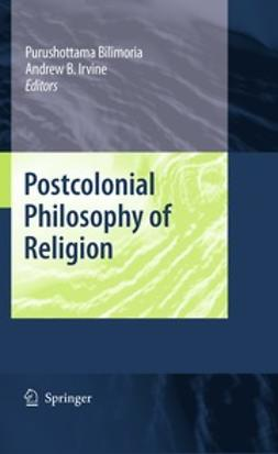 Bilimoria, Purushottama - Postcolonial Philosophy of Religion, ebook
