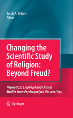 Belzen, Jacob A. - Changing the Scientific Study of Religion: Beyond Freud?, ebook