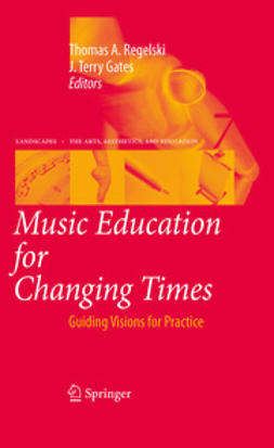 Regelski, Thomas A. - Music Education for Changing Times, e-kirja