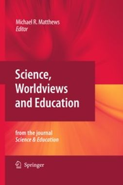 Matthews, Michael R. - Science, Worldviews and Education, ebook