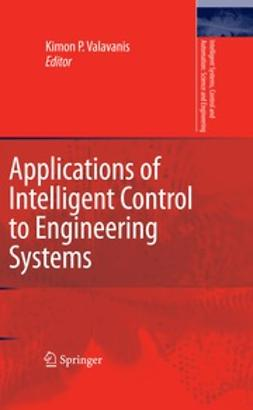 Valavanis, Kimon P. - Applications of Intelligent Control to Engineering Systems, ebook