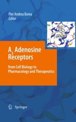 Borea, Pier Andrea - A3 Adenosine Receptors from Cell Biology to Pharmacology and Therapeutics, ebook