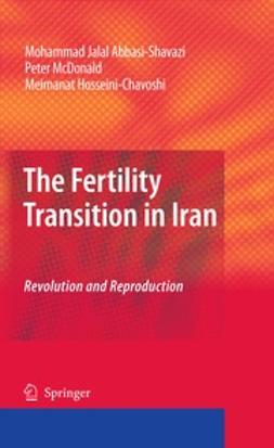 Abbasi-Shavazi, Mohammad Jalal - The Fertility Transition in Iran: Revolution and Reproduction, ebook