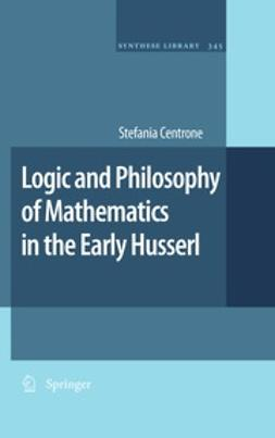 Centrone, Stefania - Logic and Philosophy of Mathematics in the Early Husserl, ebook
