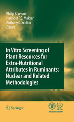 Vercoe, Philip E. - In vitro screening of plant resources for extra-nutritional attributes in ruminants: nuclear and related methodologies, ebook
