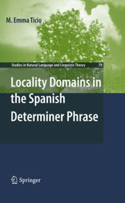 Ticio, M. Emma - Locality Domains in the Spanish Determiner Phrase, ebook