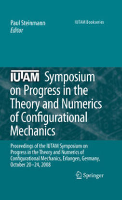 Steinmann, P. - IUTAM Symposium on Progress in the Theory and Numerics of Configurational Mechanics, ebook