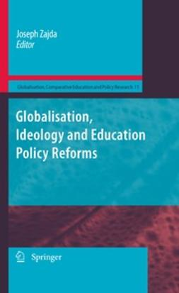 Zajda, Joseph - Globalisation, Ideology and Education Policy Reforms, ebook