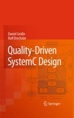 Große, Daniel - Quality-Driven SystemC Design, ebook