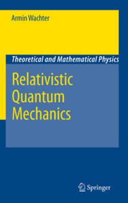 Wachter, Armin - Relativistic Quantum Mechanics, ebook
