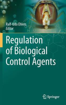Ehlers, Ralf-Udo - Regulation of Biological Control Agents, ebook