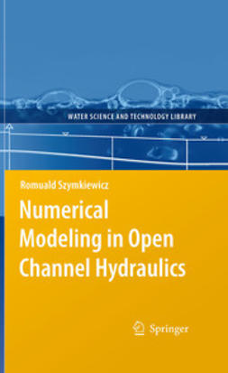 Szymkiewicz, Romuald - Numerical Modeling in Open Channel Hydraulics, ebook